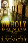 Unholy Bonds, a novel by Leslie Lynch